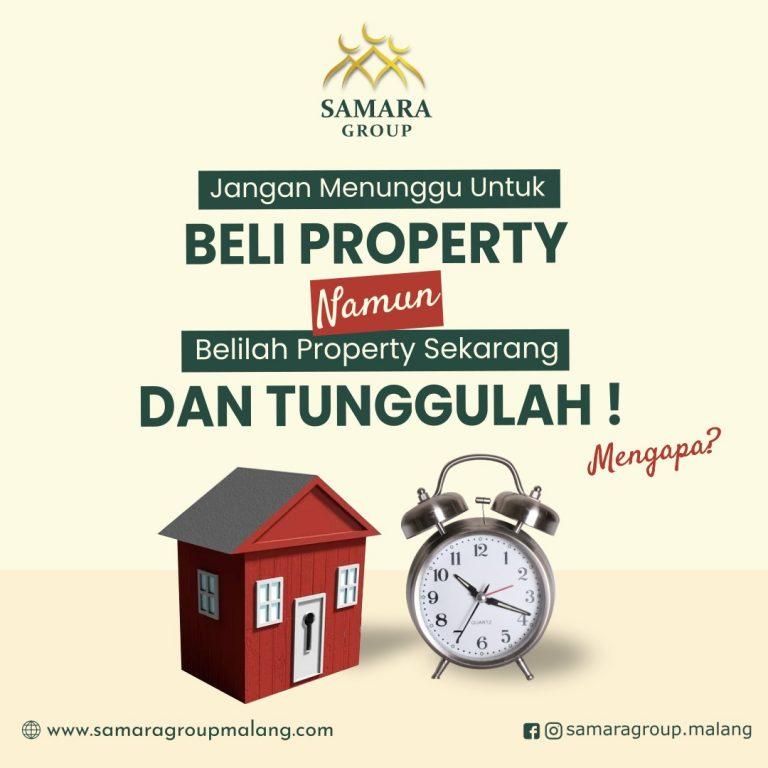Jangan Menunggu Untuk Beli Property, Namun Belilah Property Sekarang dan Tunggulah! Mengapa?